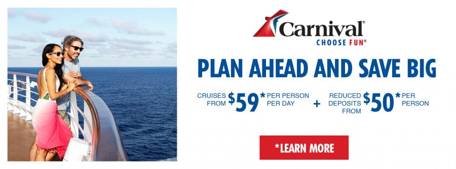 Carnival Cruise Line's Plan Ahead and Save Big Sale Cruise for as low as $59 per person per day PLUS $50 deposits per person. Click for details.